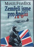 Zemřeli jsme pro Anglii - piloti 310., 312. a 313. československé perutě, kteří bojovali a ...