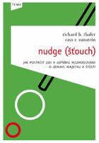 Nudge (Šťouch) jak postrčit lidi k lepšímu rozhodování o zdraví, majetku a štěstí