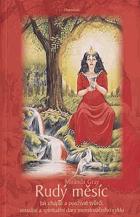 Rudý měsíc - jak chápat a používat tvůrčí, sexuální a spirituální dary menstruačního ...