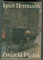 Zmizelá Praha - výbor ze staropražských vzpomínek
