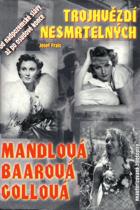 Trojhvězdí nesmrtelných - tragické osudy největších filmových hvězd Adiny Mandlové, ...