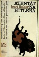 Atentát na Hitlera - Stauffenberg a 20. červenec 1944