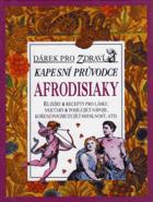 Kapesní průvodce afrodisiaky - elixíry & recepty pro lásku, nektary & posilující nápoje, ...