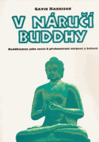 V náručí Buddhy - buddhismus jako cesta k překonávání utrpení a bolesti