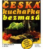 Česká kuchařka bezmasá, aneb vaříme levně a zdravě