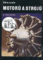 Abeceda motorů a strojů - Nauka o částech strojů, motorech, dopravních a pracovních ...