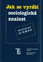Jak se vyrábí sociologická znalost - příručka pro uživatele