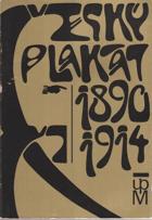 Český plakát 1890-1914 - katalog výstavy pořádané v Praze ve výstavním sále ...