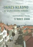 Okres Kladno na prahu nového milénia, aneb, Kladensko a Slánsko v roce 2000