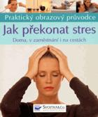 Jak překonat stres - doma, v zaměstnání i na cestách