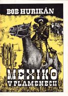 Mexiko v plamenech.   Dobrodružný román
