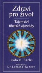 Zdraví pro život - tajemství tibetské ájurvédy podle nauky Dordže Gyaltsena