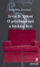 Irvin D. Yalom - O psychoterapii a lidském bytí