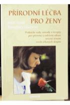 Přírodní léčba pro ženy - praktické rady, návody a recepty pro prevenci a udržení zdraví ...