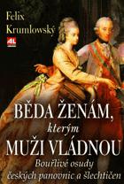 Běda ženám, kterým muži vládnou - bouřlivé osudy českých panovnic a šlechtičen
