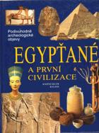 Egypťané a první civilizace - cesty, objevy, rekonstrukce - podivuhodné archeologické objevy