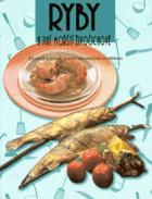 Ryby a jiní mořští živočichové - exotické a zdravé pokrmy nenáročné na přípravu