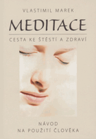 Meditace - cesta ke štěstí a zdraví - návod na použití člověka