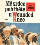 Mé srdce pohřběte u Wounded Knee - dějiny severoamerických Indiánů