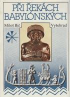 Při řekách babylónských  - dějiny a kultura starověkých říší Předního Orientu