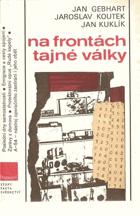Na frontách tajné války - kapitoly z boje československého zpravodajství proti nacismu v ...