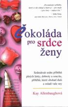 Čokoláda pro srdce ženy - sedmdesát sedm příběhů plných lásky, dobroty a soucitu, ...