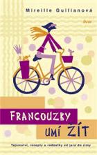 Francouzky umí žít - tajemství, recepty a radůstky od jara do zimy