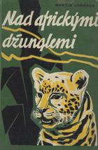Nad africkými džunglemi - vyprávění o velkém dobrodružství nad rozsáhlým územím divoké ...