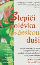 Slepičí polévka pro českou duši - další povídky a příběhy pro potěchu srdce a ...