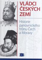 Vládci českých zemí - historie panovnického trůnu Čech a Moravy