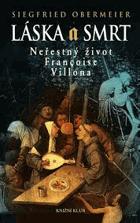 Láska a smrt - neřestný život Françoise Villona VILLON