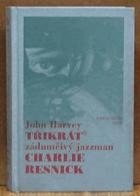 Třikrát zádumčivý jazzman Charlie Resnick. Na ostří nože - Drobná úchylka - Studené ...