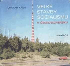 Velké stavby socialismu v Československu - vyprávění o tom, co bylo vytvořeno v průmyslu, ...