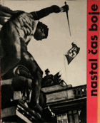 Nastal čas boje - československý protifašistický odboj v obrazech 1938-1945 BEZ PŘEBALU