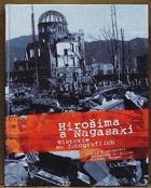 Hirošima a Nagasaki - historie ve fotografiích