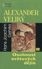 Alexander Veliký - osobnost světových dějin