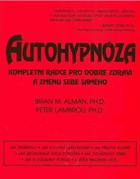 Autohypnóza - kompletní rádce pro dobré zdraví a změnu sebe samého