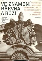 Ve znamení břevna a růží - historický, kulturní a umělecký odkaz benediktinského ...
