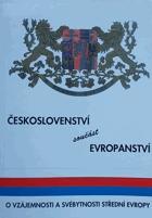 Českoslovenství - součást evropanství - o vzájemnosti a svébytnosti střední Evropy