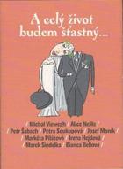 A celý život budem šťastný...    Povįdky českých autorů - Petr Šabach, Alice Nellis, ...