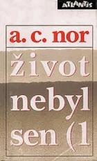 Život nebyl sen sv. 1 - záznam o životě českého spisovatele