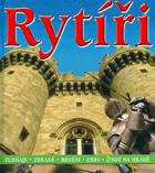 Rytíři - turnaje, zbraně, brnění, erby, život na hradě