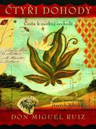 Čtyři dohody - kniha moudrosti starých Toltéků - cesta k osobní svobodě