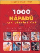 1000 nápadů jak ušetřit čas - domácí práce, bydlení, zdraví a rodina, zahrada, vaření, ...