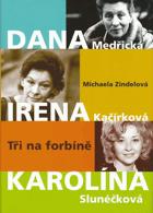 Tři na forbíně - Dana Medřická, Irena Kačírková, Karolína Slunéčková