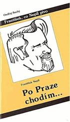 František, co nepil pivo /Po Praze chodím - kapitoly o staropražských vinárnách