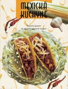 Mexická kuchyně - tradiční recepty na pikantní exotické pokrmy