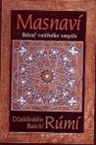 Masnaví - básně vnitřního smyslu - výbor z Masnavíje ma'naví, gazelů a čtyřverší