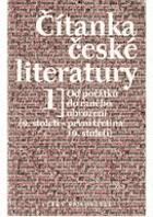 Čítanka české literatury. Díl 1, Od počátků do raného obrození (9. století - 1. třetina ...