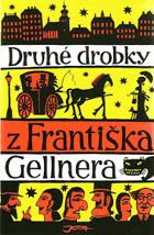 Druhé drobky z Františka Gellnera